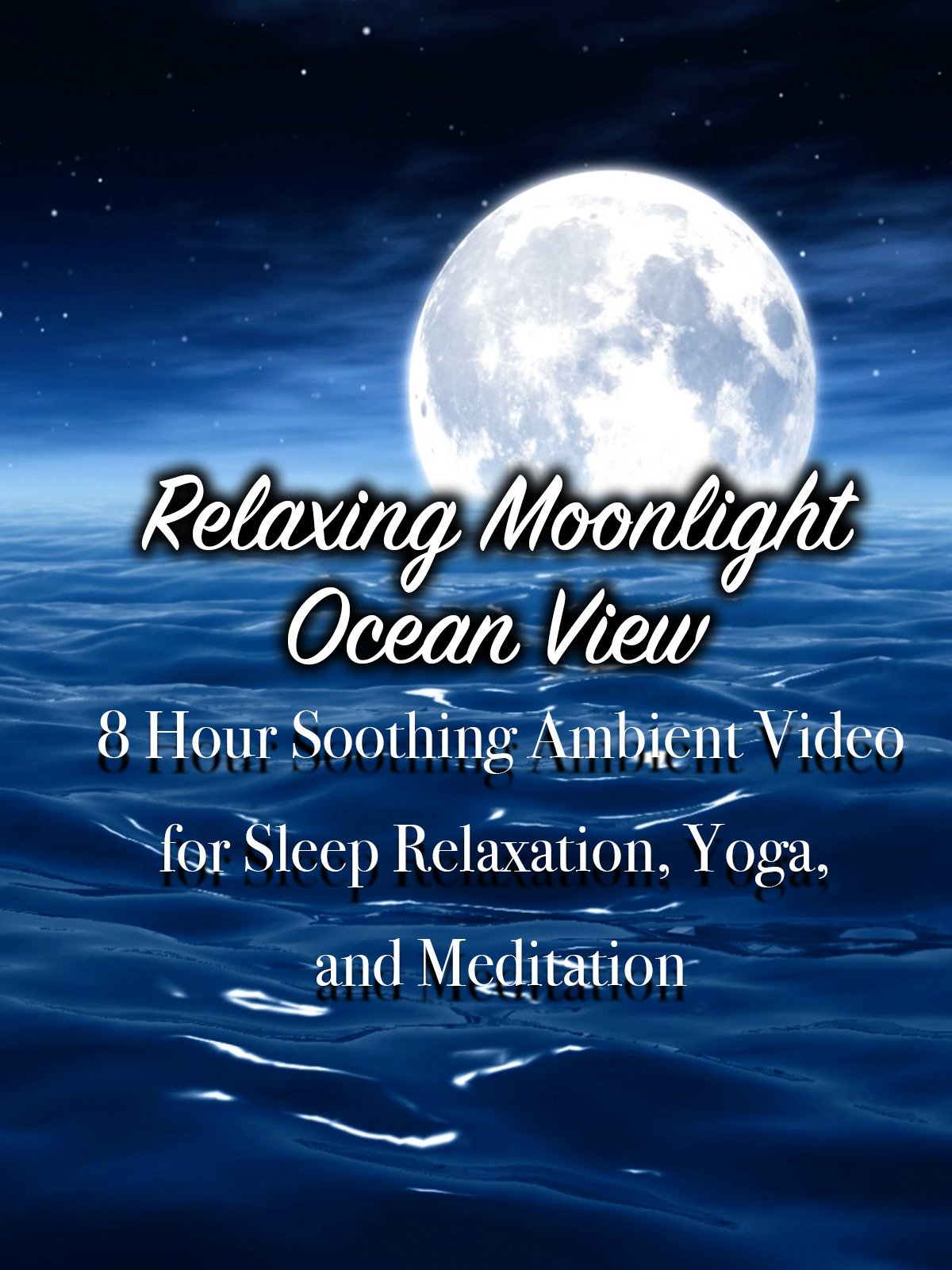 Relaxing Moonlight Ocean View 8 Hour Soothing Ambient Video for Sleep Relaxation, Yoga, and Meditation