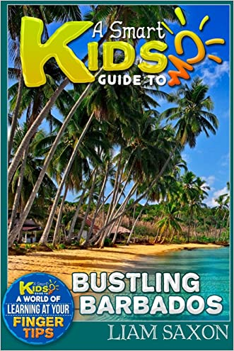 A Smart Kids Guide To BUSTLING BARBADOS: A World Of Learning At Your Fingertips (Volume 1)