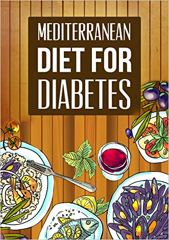 Mediterranean Diet: Mediterranean Diet For Diabetes-A Beginners Guide On Weight Loss While Lowering Your Blood Sugar To Reverse Type 2 Diabetes(Mediterranean ... blood sugar diet,the blood sugar solution,)