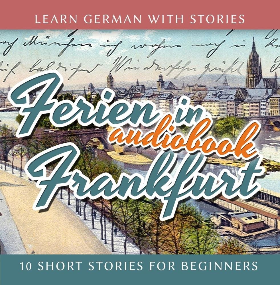 Learn German with Stories: Ferien in Frankfurt - 10 Short Stories for Beginners the xx frankfurt