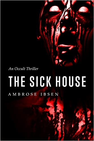 The Sick House: An Occult Thriller (The Ulrich Files Book 1)