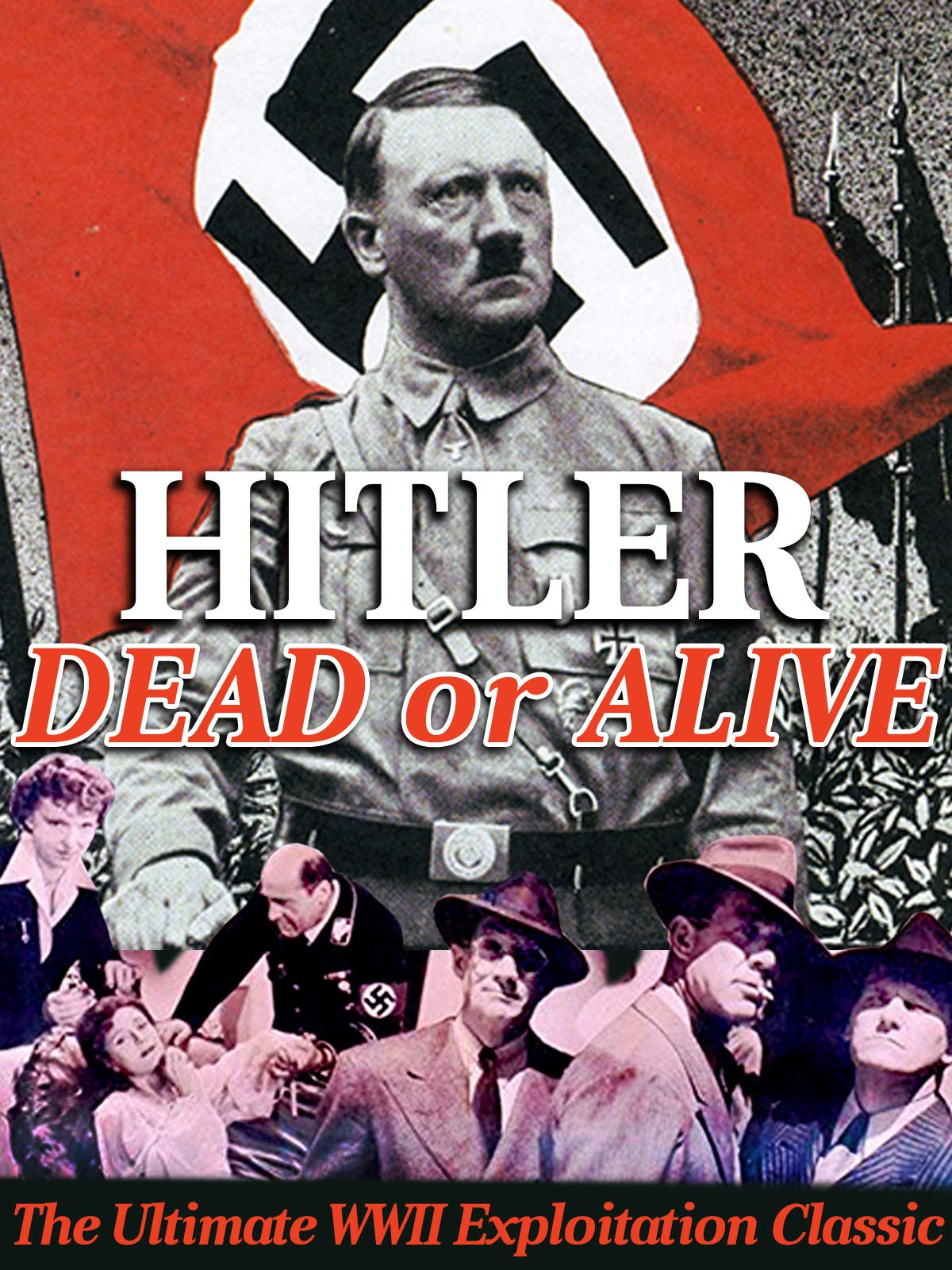 Hitler, Dead Or Alive - The Ultimate WWII Exploitation Classic
