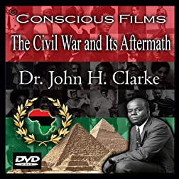 The Civil War and Its Aftermath - Dr. John H. Clarke