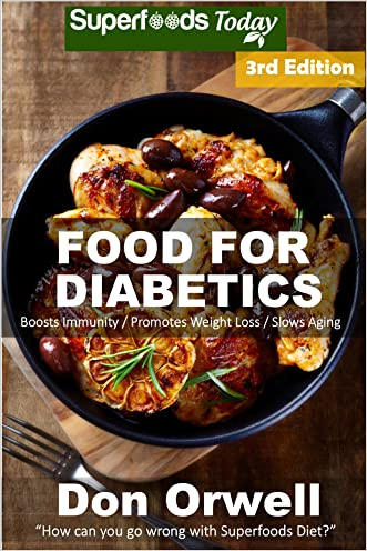 Food For Diabetics: Over 190 Diabetes Type-2 Quick & Easy Gluten Free Low Cholesterol Whole Foods Diabetic Recipes full of Antioxidants & Phytochemicals (Natural Weight Loss Transformation Book 91) written by Don Orwell