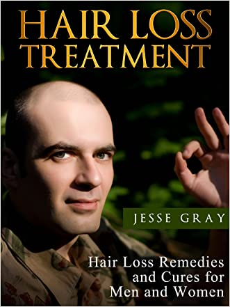 Hair Loss Treatment: Hair Loss Remedies and Cures for Men and Women written by Jesse Gray
