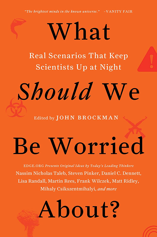 Real Scenarios That Keep Scientists Up at Night - John Brockman
