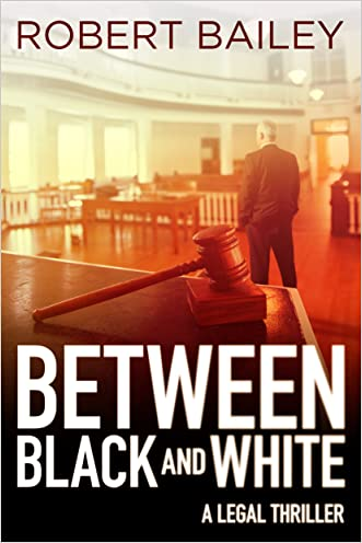 Between Black and White (McMurtrie and Drake Legal Thrillers Book 2) written by Robert Bailey