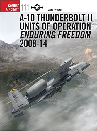 A-10 Thunderbolt II Units of Operation Enduring Freedom 2008-14 (Combat Aircraft) written by Gary Wetzel