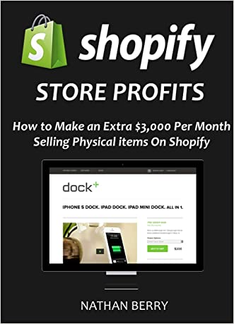 SHOPIFY STORE PROFITS - 2016: How to Make $3,000 per Month Selling Physical Items on Shopify written by Nathan Berry