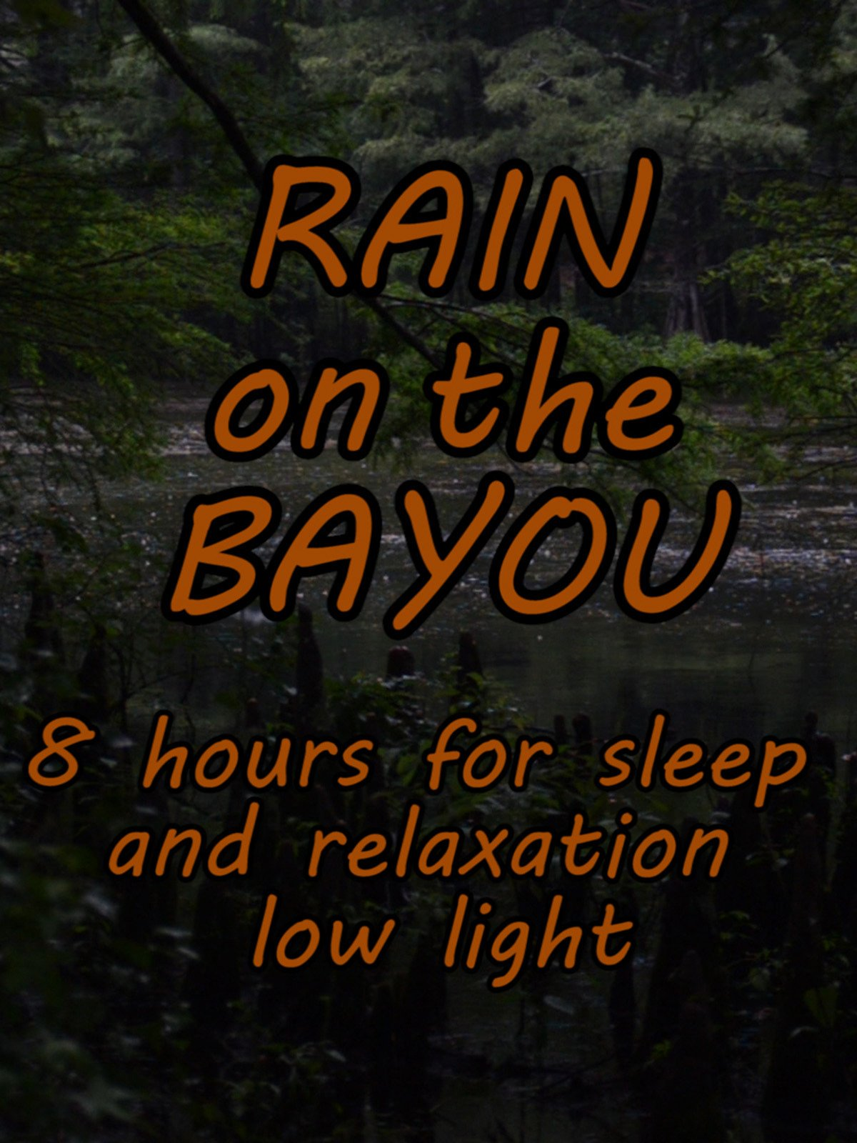 Rain On The Bayou 8 hours for sleep and relaxation low light