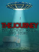 The Journey - The Anthony Woods UFO Story