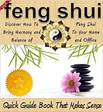Feng Shui: A Feng Shui Quick Guide Book That Makes Sense - Discover How To Bring Harmony and Balance of Feng Shui to Your Home and Office: (Feng Shui Home, ... 2015) (Feng Shui Home Decor by Sam Siv)