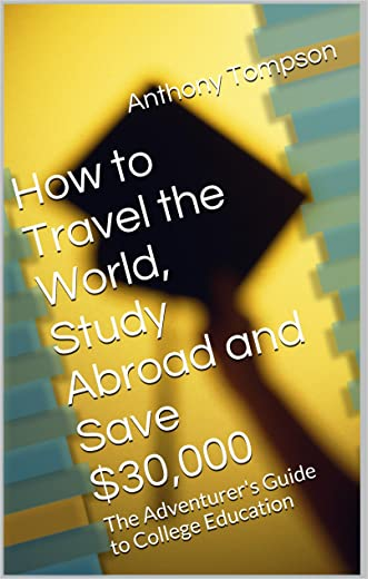 How to Travel the World, Study Abroad and Save $30,000