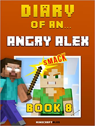 Diary of an Angry Alex: Book 8 [An Unofficial Minecraft Book] (Minecraft Tales 67)