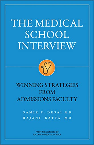 The Medical School Interview: Winning Strategies from Admissions Faculty written by Samir Desai