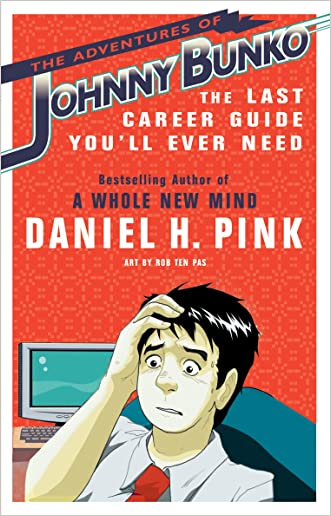 The Adventures of Johnny Bunko: The Last Career Guide You'll Ever Need written by Daniel H. Pink