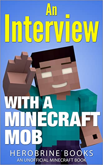 Minecraft: An Interview With a Minecraft Mob: (An Unofficial Minecraft Book)
