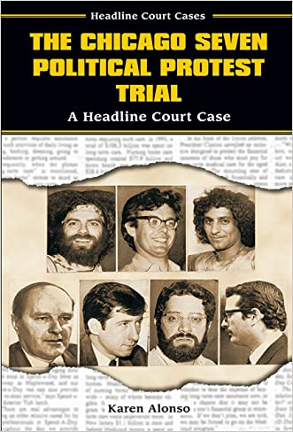The Chicago Seven Political Protest Trial: A Headline Court Case (Headline Court Cases)