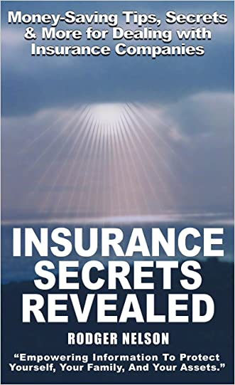 Insurance Secrets Revealed: Money-Saving Tips, Secrets and More, Now Revealed!