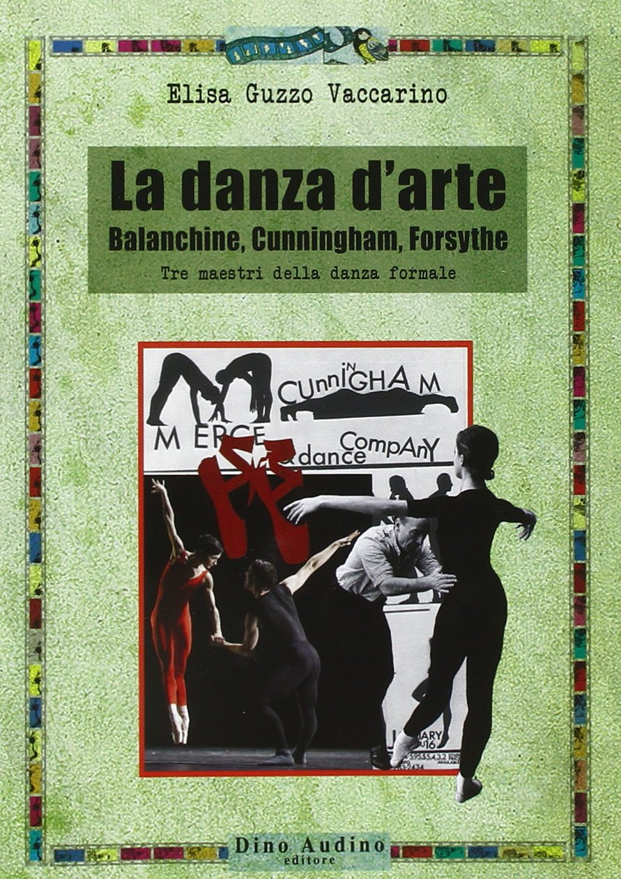 Elisa Guzzo Vaccarino - La danza d'arte. Balanchine, Cunningham, Forsythe