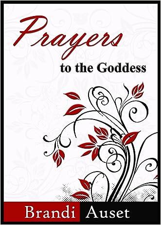 Prayers to the Goddess: A 39 Day Devotional