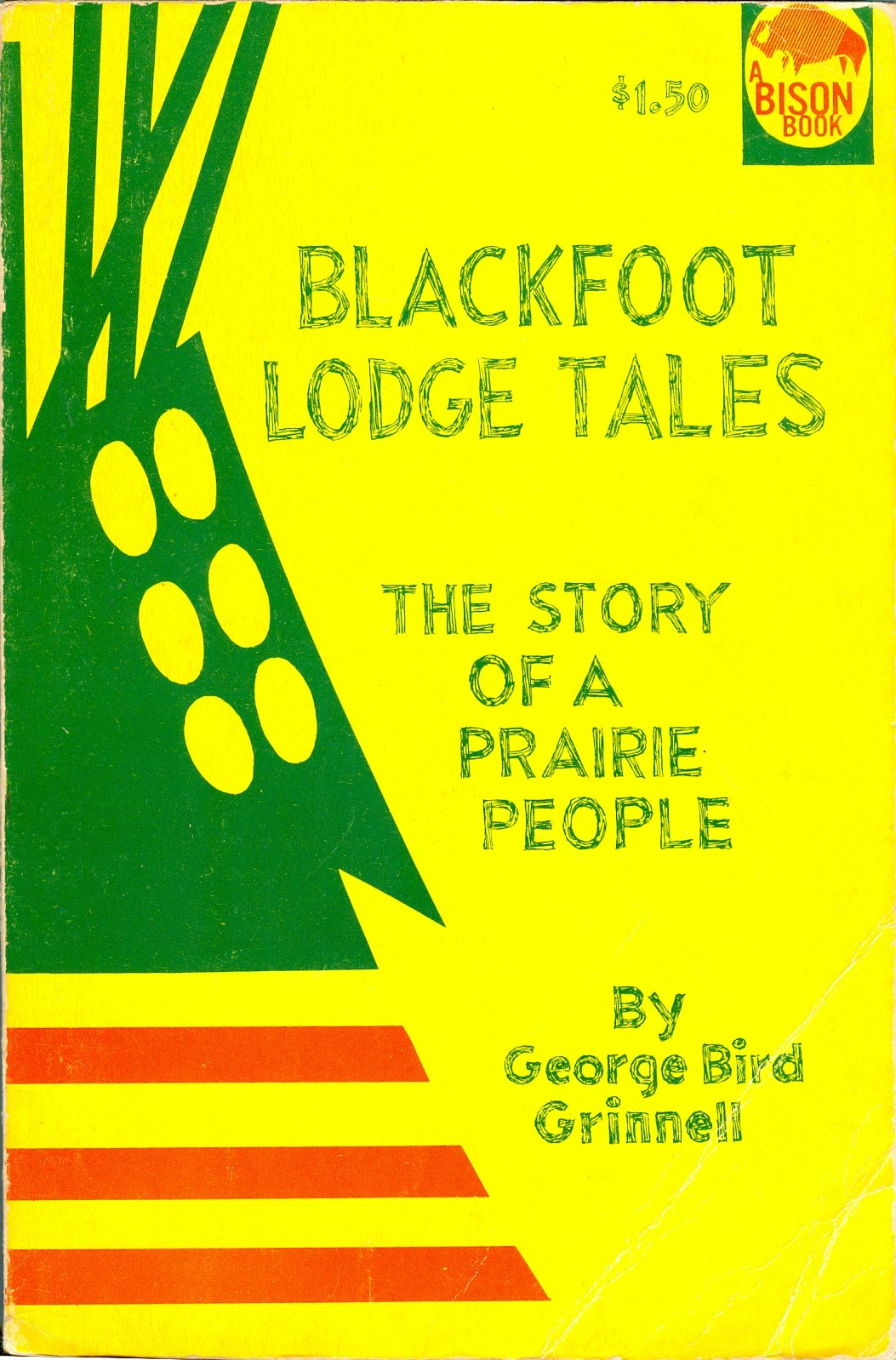 Blackfoot Lodge Tales - The Story of a Prairie People, George Bird Grinnell