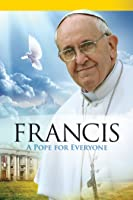 Francis - A Pope for Everyone