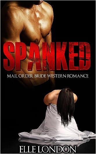 Spanked: Mail Order Bride Domestic Discipline Western Romance