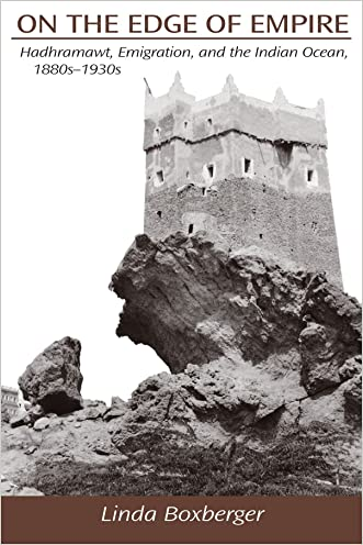 On the Edge of Empire: Hadhramawt, Emigration, and the Indian Ocean, 1880S-1930s (S U N Y Series in Near Eastern Studies)