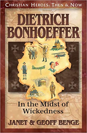 Dietrich Bonhoeffer: In the Midst of Wickedness (Christian Heroes: Then & Now) written by Janet Benge