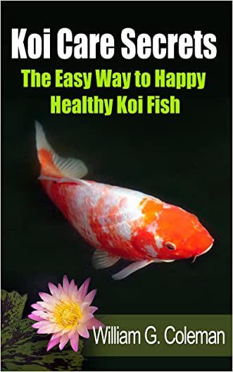 Koi Care Secrets: The Easy Way To Happy Healthy Koi Fish (Water Garden Masters Series Book 2)