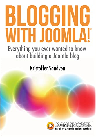 Blogging with Joomla: Everything you ever wanted to know about building a blog with Joomla