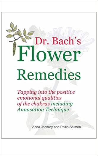 Dr Bach's Flower Remedies: Tapping into the positive emotional qualities of the chakra, including The Annasation Techniques