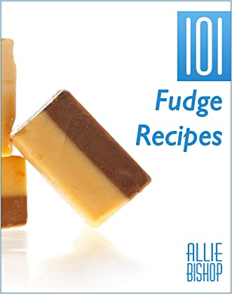 Fudge Recipes: 101 Fudge Recipes - Extreme Chocolate & Flavored Fudge written by Allie Bishop