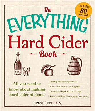 The Everything Hard Cider Book: All you need to know about making hard cider at home (Everything®) written by Drew Beechum