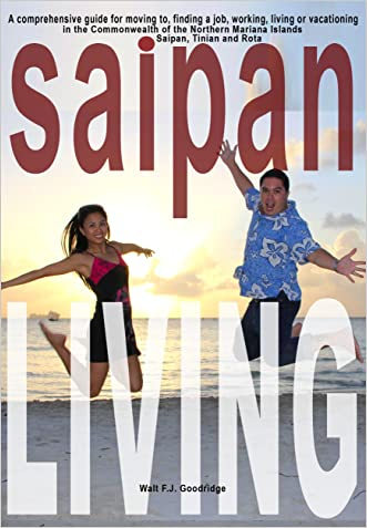 Saipan Living! Where on earth is Saipan?? A comprehensive guide for moving to, finding a job, working, living or vacationing in the Northern  Mariana Islands of Saipan, Tinian and Rota