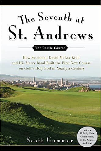 The Seventh at St. Andrews: How Scotsman David McLay Kidd and His Ragtag Band Built theFirst New Course onGo lf's Holy Soil in Nearly a Century