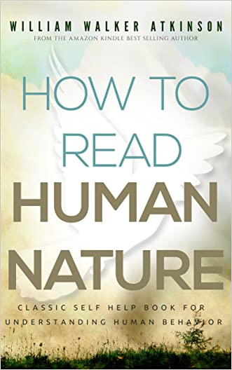 How To Read Human Nature: Classic Self Help Book For Understanding Human Behavior (Illustrated)