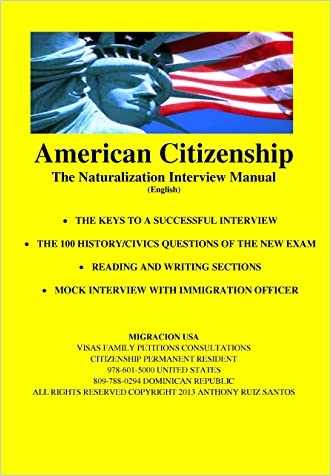 American Citizenship - The Naturalization Interview Manual written by Anthony Ruiz Santos