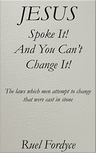 Jesus Spoke It! And You Can't Change It!: The laws men attempt to change that were cast in stone (Jesus Lives And Is Calling You Today)