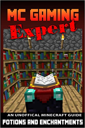 Minecraft (MineCraft Gaming Expert - Potions & Enchantments - Unofficial Minecraft Guides Book 4)