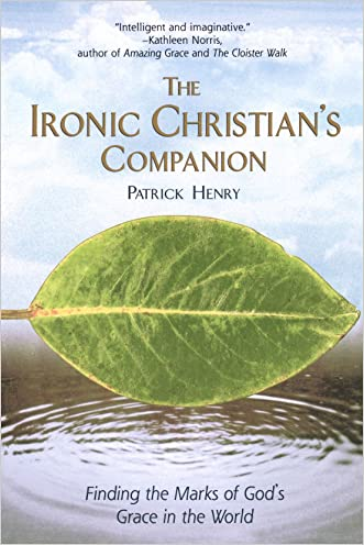 The Ironic Christian's Companion: Finding the Marks of God's Grace in the World
