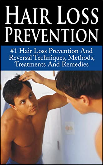 Hair Loss Prevention: #1 Hair Loss Prevention And Reversal Techniques, Methods, Treatments And Remedies (Hair Loss, Hair Loss Cure, Hair Loss In Women, ... Protocol, Hair Loss Black book, Baldness)