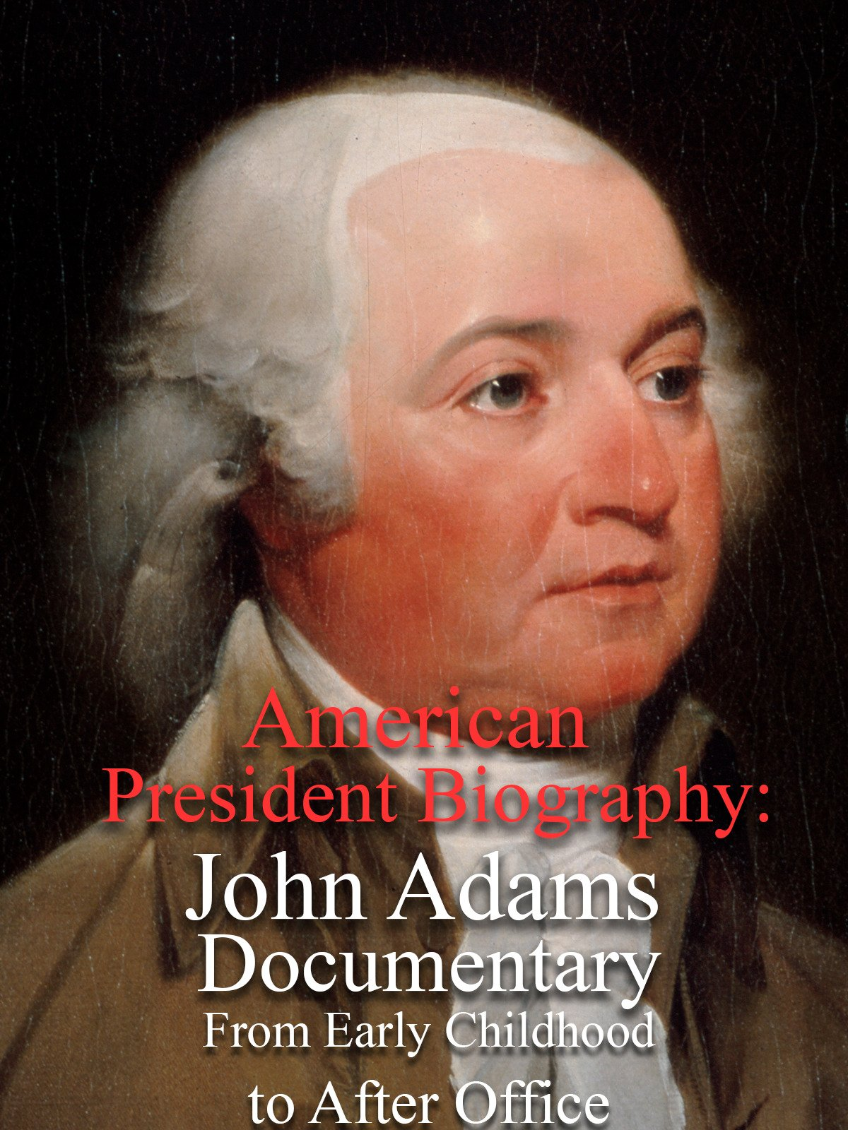 American President Biography: John Adams Documentary From Early Childhood to After Office