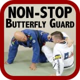 Non-Stop BJJ Butterfly Guard; A Step-by-Step System for Sweeps and Submissions from the Bottom Position