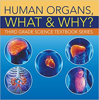 Human Organs, What & Why? : Third Grade Science Textbook Series: 3rd Grade Books - Anatomy (Children's Anatomy & Physiology Books) written by Baby Professor