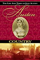 Austen Country: The Life & Times of Jane Austen