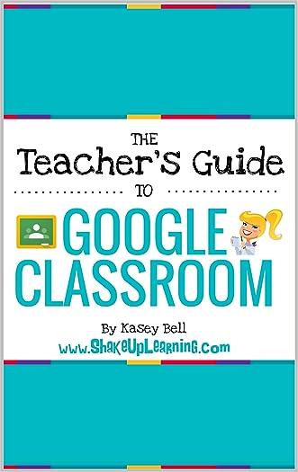 The Teacher's Guide to Google Classroom eBook: (FREE BONUS: The Student's Quick Guide to Google Classroom)