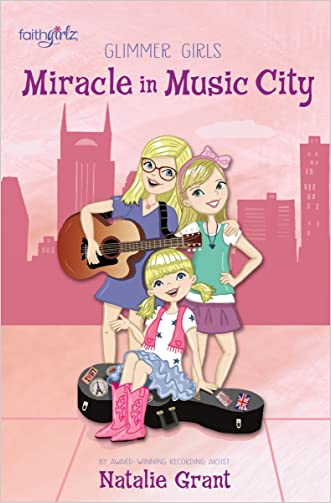 The Miracle in Music City (Faithgirlz / Glimmer Girls) written by Natalie Grant