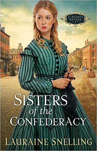 Sisters of the Confederacy (A Secret Refuge Book #2) written by Lauraine Snelling
